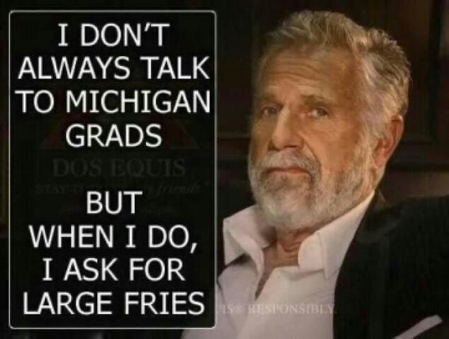 i hate wolverines: I don't always talk to Michigan Grads...